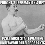 I Fought Superman on a Bet…