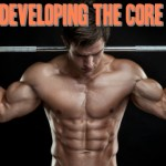 Behind Every Six Pack is a Well Developed Core – Get It Here
